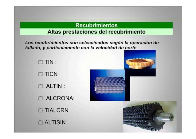 Recubrimientos Altas prestaciones del recubrimiento Los recubrimientos son seleccinados según la operación de tallado, y p...