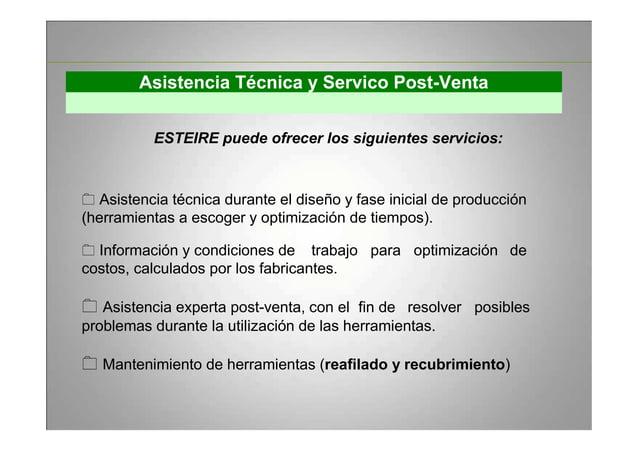 Asistencia Técnica y Servico Post-Venta ESTEIRE puede ofrecer los siguientes servicios: Asistencia técnica durante el dise...
