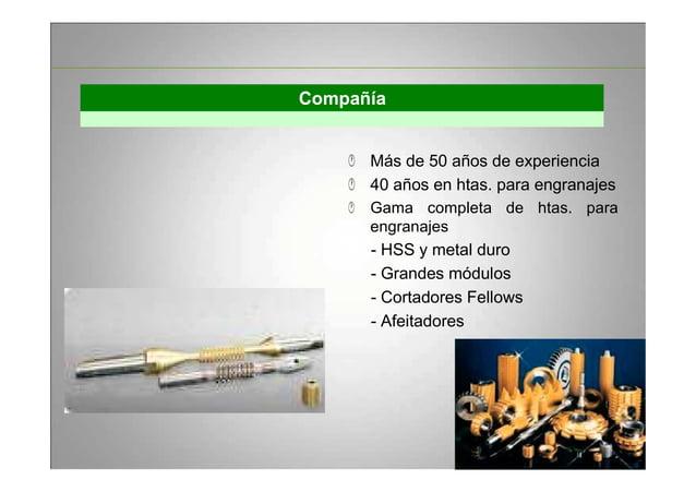 Compañía Más de 50 años de experiencia 40 años en htas. para engranajes Gama completa de htas. para engranajes - HSS y met...