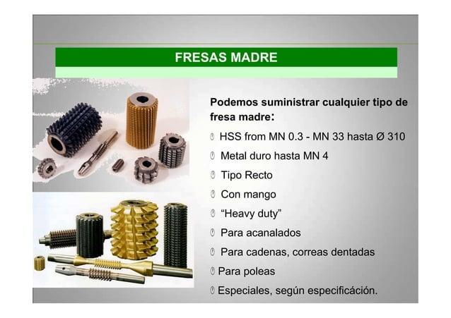 FRESAS MADRE Podemos suministrar cualquier tipo de fresa madre: HSS from MN 0.3 - MN 33 hasta Ø 310 Metal duro hasta MN 4 ...