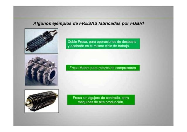 Algunos ejemplos de FRESAS fabricadas por FUBRI Doble Fresa, para operaciones de desbaste y acabado en el mismo ciclo de t...