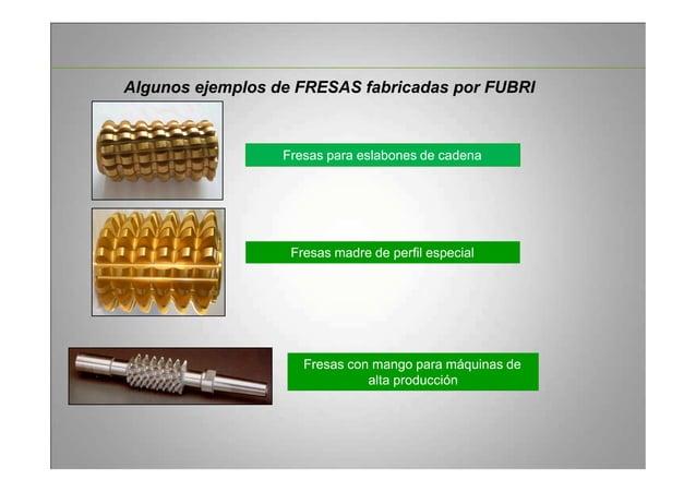 Algunos ejemplos de FRESAS fabricadas por FUBRI Fresas para eslabones de cadena Fresas madre de perfil especial Fresas con...