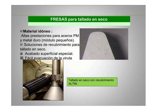 FRESAS para tallado en seco Material idóneo : Altas prestaciones para aceros PM y metal duro (módulo pequeños). Soluciones...