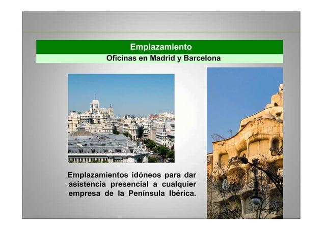 Emplazamiento Oficinas en Madrid y Barcelona Emplazamientos idóneos para dar asistencia presencial a cualquier empresa de ...