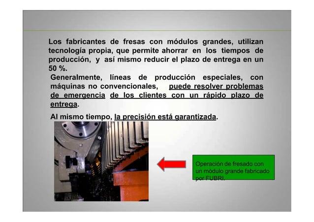 Los fabricantes de fresas con módulos grandes, utilizan tecnología propia, que permite ahorrar en los tiempos de producció...