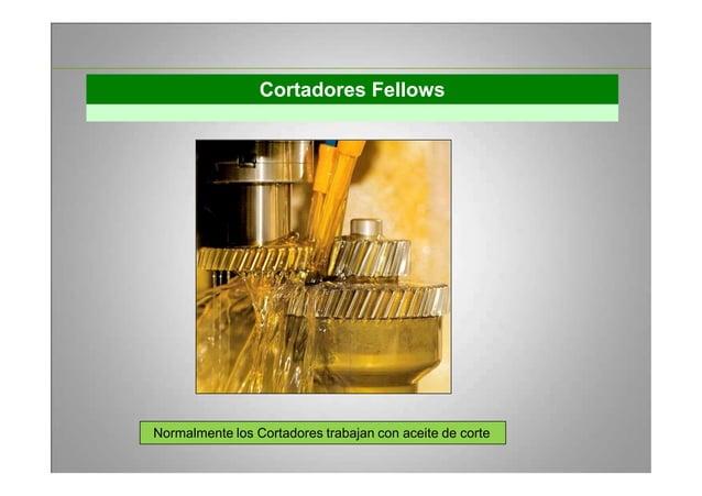 Cortadores Fellows Normalmente los Cortadores trabajan con aceite de corte