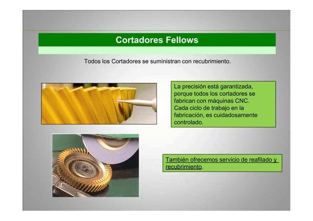 Cortadores Fellows Todos los Cortadores se suministran con recubrimiento. La precisión está garantizada, porque todos los ...