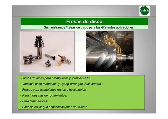 Fresas de disco Suministramos Fresas de disco para las diferentes aplicaciones: - Fresas de disco para cremalleras y torni...