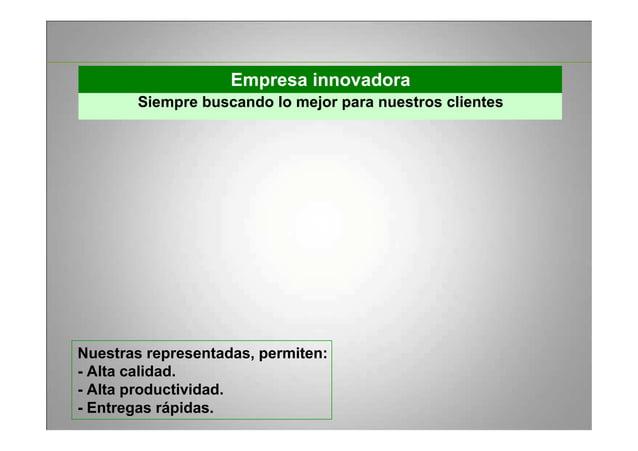Empresa innovadora Siempre buscando lo mejor para nuestros clientes Nuestras representadas, permiten: - Alta calidad. - Al...