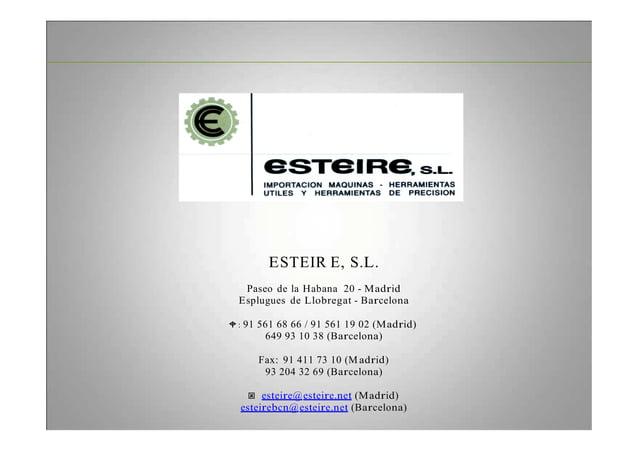 ESTEIR E, S.L. Paseo de la Habana 20 - Madrid Esplugues de Llobregat - Barcelona : 91 561 68 66 / 91 561 19 02 (Madrid) 64...