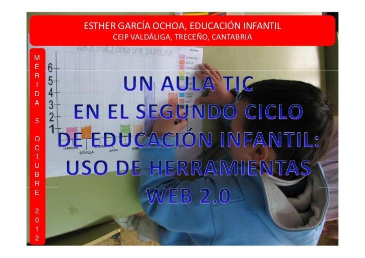 ESTHER GARCÍA OCHOA, EDUCACIÓN INFANTIL         CEIP VALDÁLIGA, TRECEÑO, CANTABRIAMÉRIDA5OCTUBRE2012