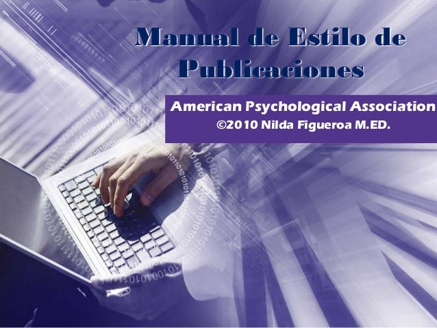 Manual de Estilo de  Publicaciones  American Psychological Association       ©2010 Nilda Figueroa M.ED.