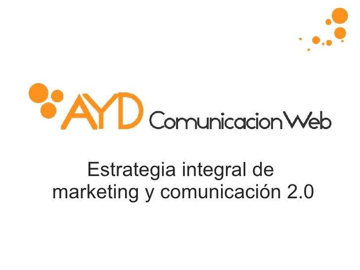 Estrategia integral de  marketing y comunicación 2.0