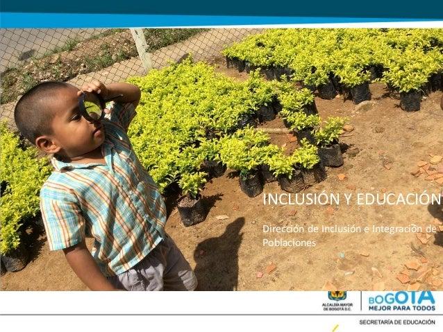INCLUSIÓN Y EDUCACIÓN Dirección de Inclusión e Integración de Poblaciones