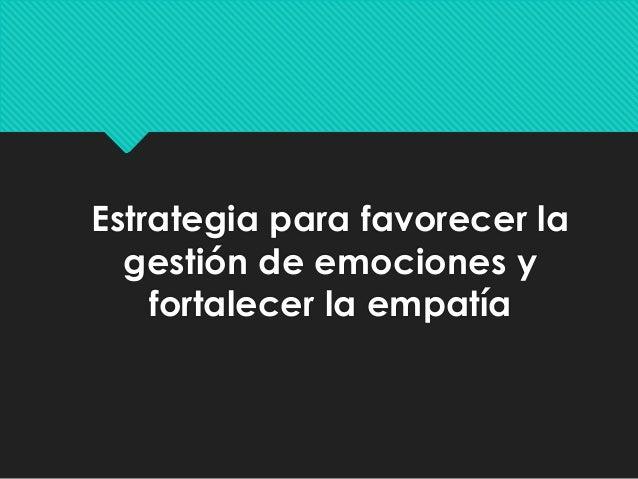 Estrategia para favorecer la gestión de emociones y fortalecer la empatía