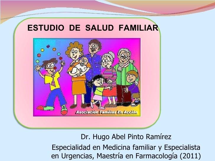 ESTUDIO DE SALUD FAMILIAR             E              Dr. Hugo Abel Pinto Ramírez    Especialidad en Medicina familiar y Es...