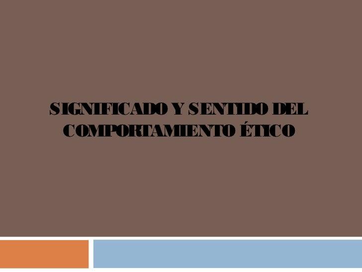 SIGNIFICADO Y SENTIDO DEL COMPORTAMIENTO ÉTICO