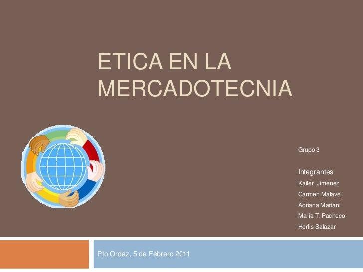 ETICA EN LAMERCADOTECNIA                               Grupo 3                               Integrantes                  ...
