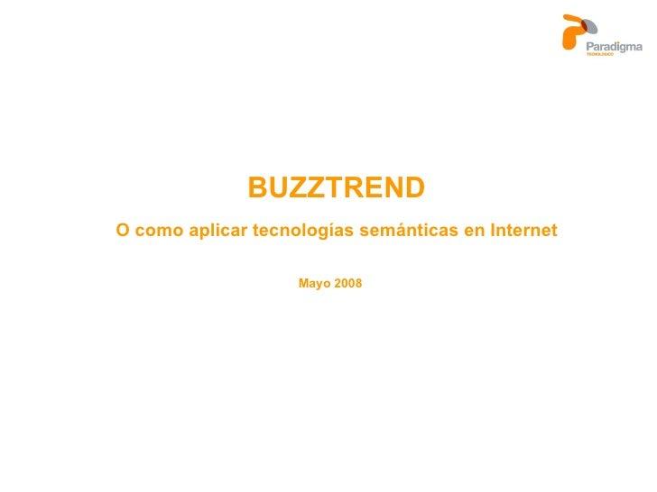 BUZZTREND O como aplicar tecnologías semánticas en Internet Mayo 2008