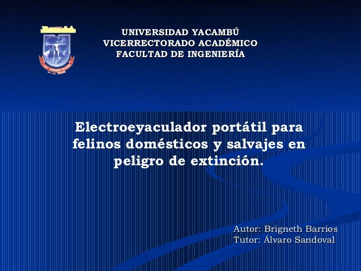 UNIVERSIDAD YACAMBÚ VICERRECTORADO ACADÉMICO FACULTAD DE INGENIERÍA Electroeyaculador portátil para felinos domésticos y s...
