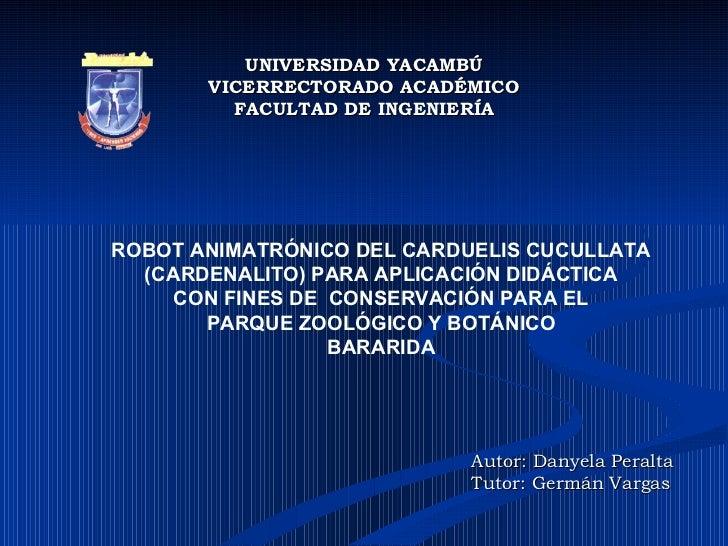 UNIVERSIDAD YACAMBÚ VICERRECTORADO ACADÉMICO FACULTAD DE INGENIERÍA ROBOT ANIMATRÓNICO DEL CARDUELIS CUCULLATA (CARDENALIT...