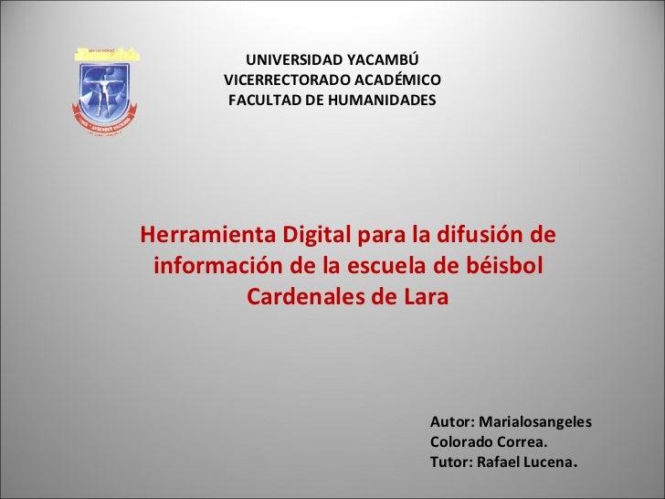 UNIVERSIDAD YACAMBÚ VICERRECTORADO ACADÉMICO FACULTAD DE HUMANIDADES Herramienta Digital para la difusión de información d...