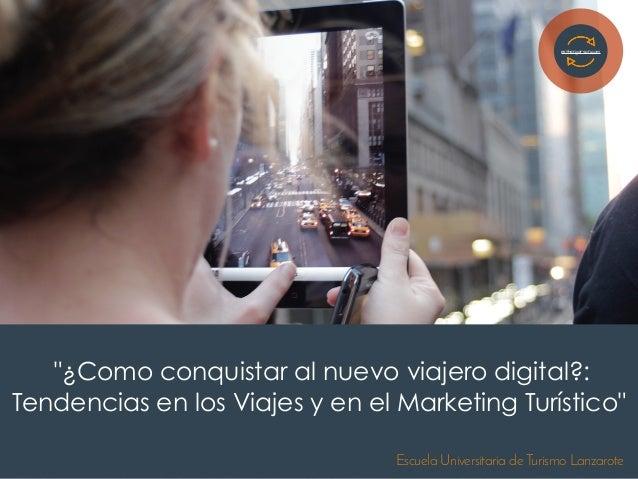 """""""¿Como conquistar al nuevo viajero digital?: Tendencias en los Viajes y en el Marketing Turístico"""" esthergarsan.com Escuel..."""