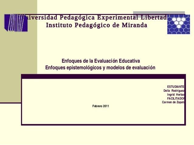 Universidad Pedagógica Experimental Libertador Instituto Pedagógico de Miranda EnfoquesdelaEvaluaciónEducativa Enfoque...