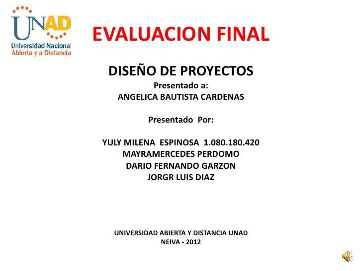 EVALUACION FINAL DISEÑO DE PROYECTOS          Presentado a:   ANGELICA BAUTISTA CARDENAS           Presentado Por:YULY MIL...