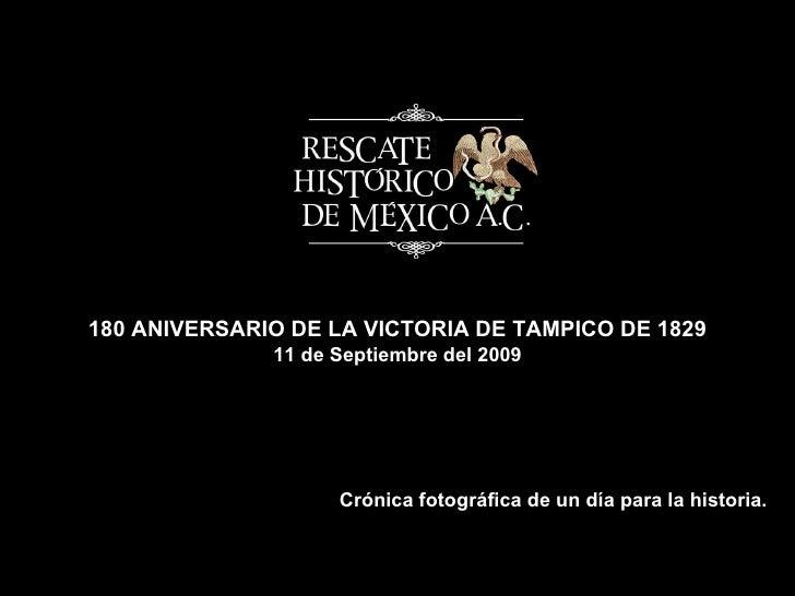 Crónica fotográfica de un día para la historia. 180 ANIVERSARIO DE LA VICTORIA DE TAMPICO DE 1829 11 de Septiembre del 2009