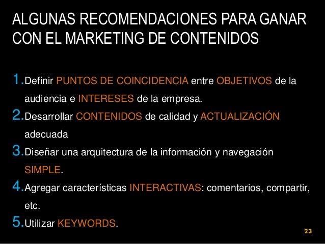 ALGUNAS RECOMENDACIONES PARA GANAR CON EL MARKETING DE CONTENIDOS 1.Definir PUNTOS DE COINCIDENCIA entre OBJETIVOS de la a...