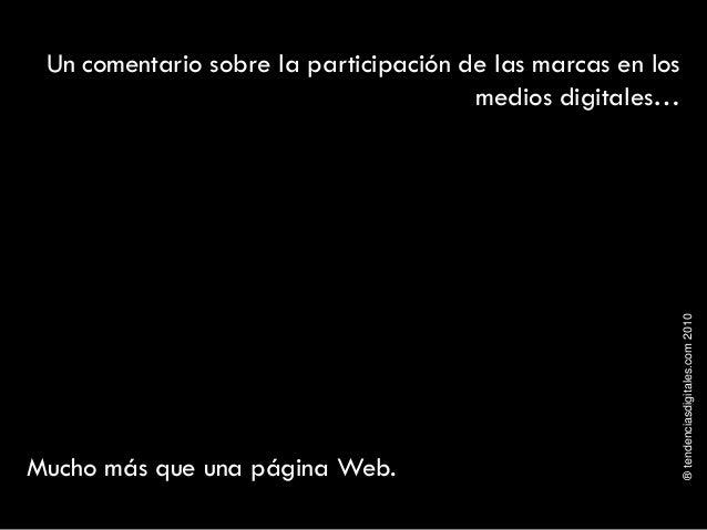 ®tendenciasdigitales.com2010 Un comentario sobre la participación de las marcas en los medios digitales… Mucho más que una...