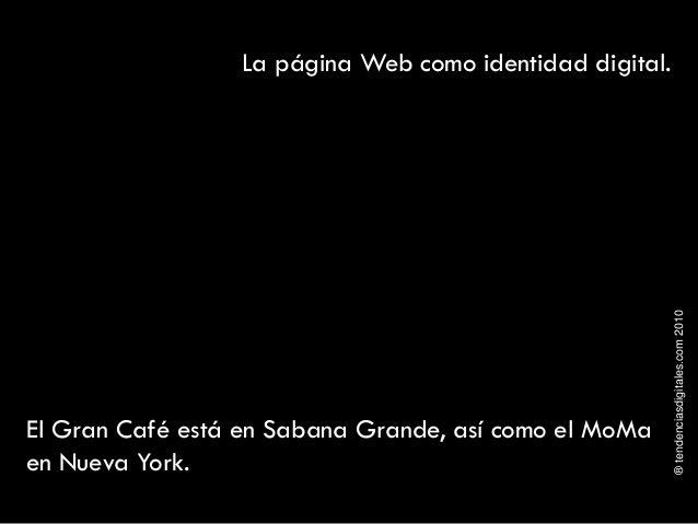 ®tendenciasdigitales.com2010 La página Web como identidad digital. El Gran Café está en Sabana Grande, así como el MoMa en...