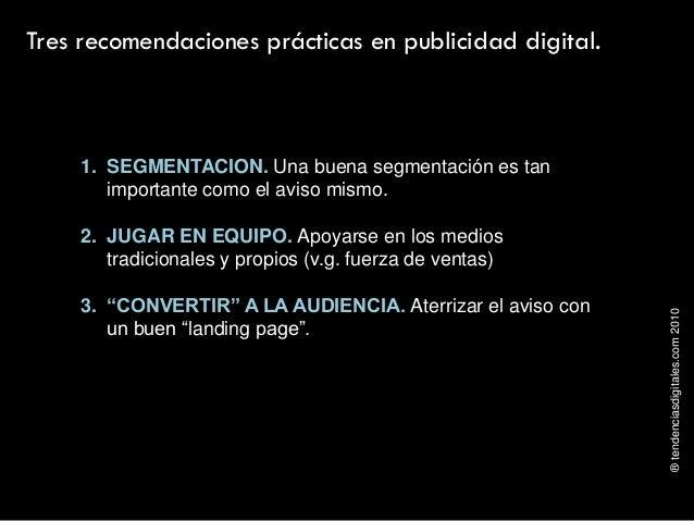 ®tendenciasdigitales.com2010 Tres recomendaciones prácticas en publicidad digital. 1. SEGMENTACION. Una buena segmentación...