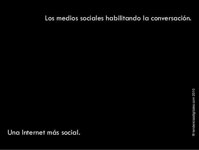 ®tendenciasdigitales.com2010 Los medios sociales habilitando la conversación. Una Internet más social.