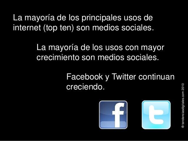 ®tendenciasdigitales.com2010 La mayoría de los principales usos de internet (top ten) son medios sociales. La mayoría de l...