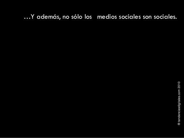 ®tendenciasdigitales.com2010 …Y además, no sólo los medios sociales son sociales.
