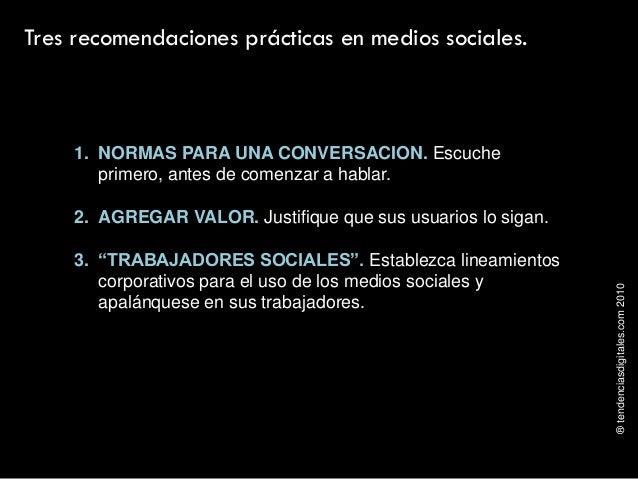 ®tendenciasdigitales.com2010 Tres recomendaciones prácticas en medios sociales. 1. NORMAS PARA UNA CONVERSACION. Escuche p...