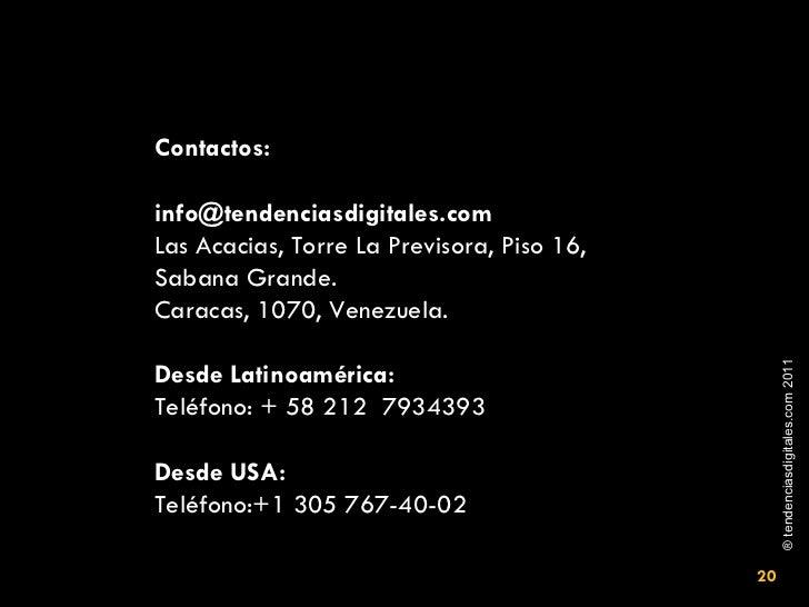 Contactos: info@tendenciasdigitales.com  Las Acacias, Torre La Previsora, Piso 16,  Sabana Grande.  Caracas, 1070, Venezue...