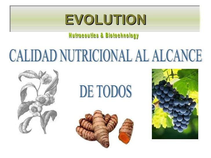EVOLUTION CALIDAD NUTRICIONAL AL ALCANCE  DE TODOS Nutraceutics & Biotechnology