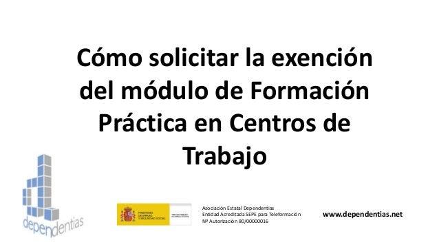 Cómo solicitar la exención del módulo de Formación Práctica en Centros de Trabajo Asociación Estatal Dependentias Entidad ...