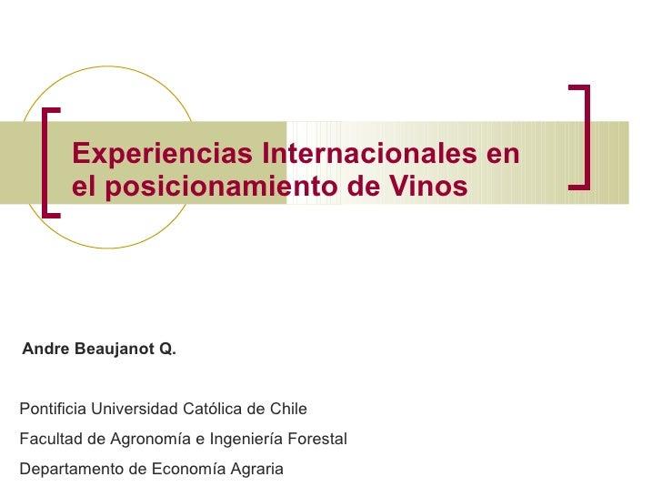 Experiencias Internacionales en el posicionamiento de Vinos   Andre Beaujanot Q.