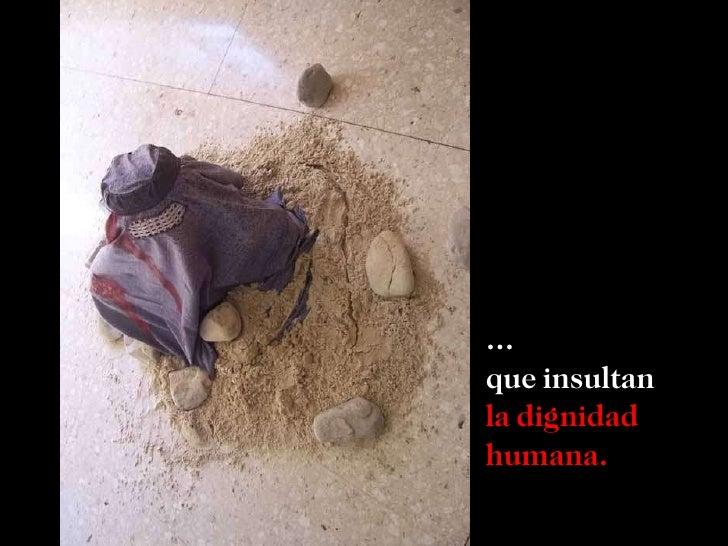 … que insultan la dignidad humana.