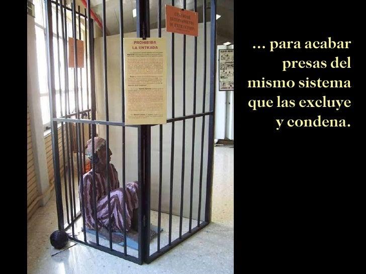 …  para acabar presas del mismo sistema que las excluye y condena.
