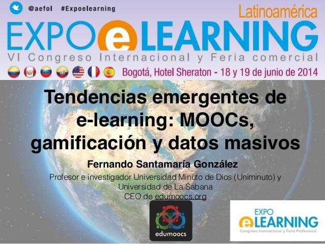 Tendencias emergentes de  e-learning: MOOCs,  gamificación y datos masivos  Fernando Santamaría González  Profesor e inves...