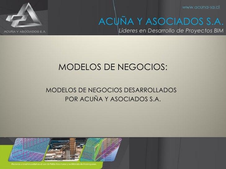 <ul><li>MODELOS DE NEGOCIOS: </li></ul><ul><li>MODELOS DE NEGOCIOS DESARROLLADOS  </li></ul><ul><li>POR ACUÑA Y ASOCIADOS ...