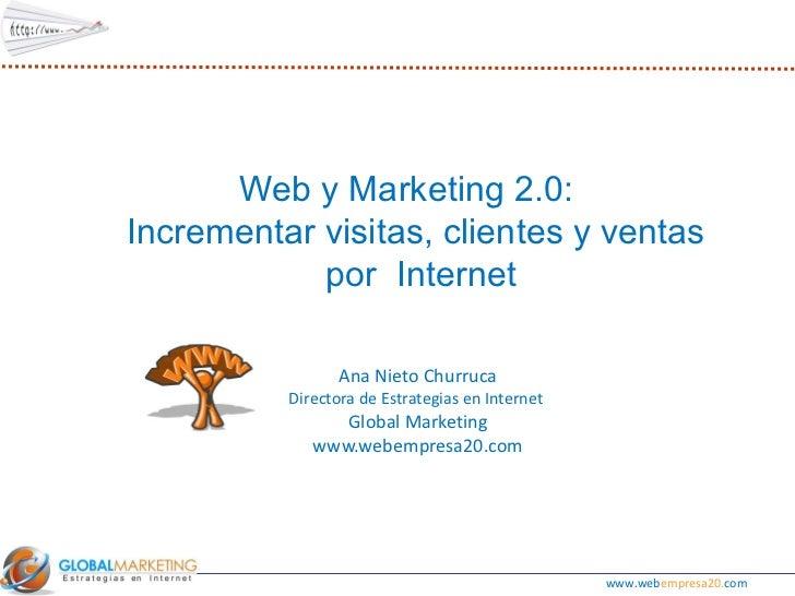 Ana Nieto Churruca Directora de Estrategias en Internet  Global Marketing www.webempresa20.com Web y Marketing 2.0:  Incre...
