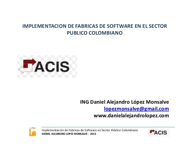 IMPLEMENTACIONDEFABRICASDESOFTWAREENELSECTOR IMPLEMENTACION DE FABRICAS DE SOFTWARE EN EL SECTOR PUBLICOCOLOMBIAN...