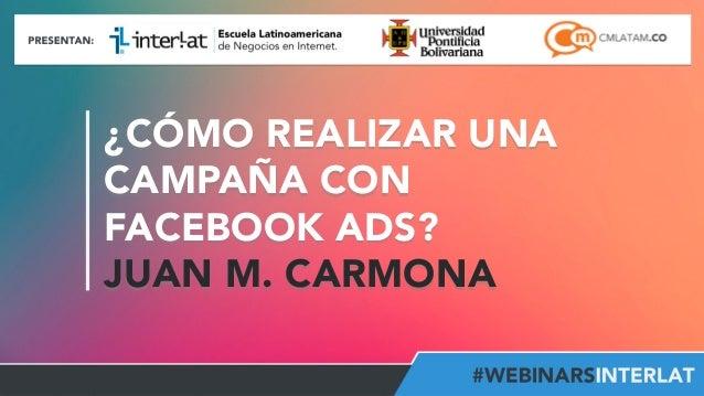 #FormaciónEBusiness ¿CÓMO REALIZAR UNA CAMPAÑA CON FACEBOOK ADS? JUAN M. CARMONA