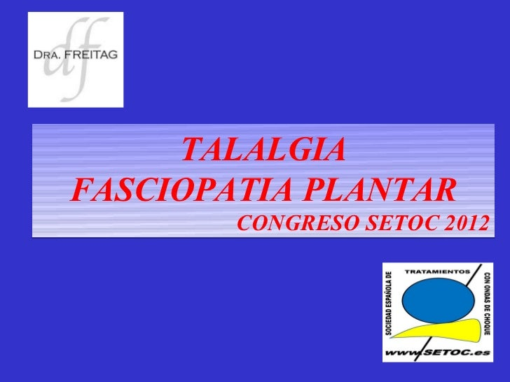 TALALGIAFASCIOPATIA PLANTAR        CONGRESO SETOC 2012